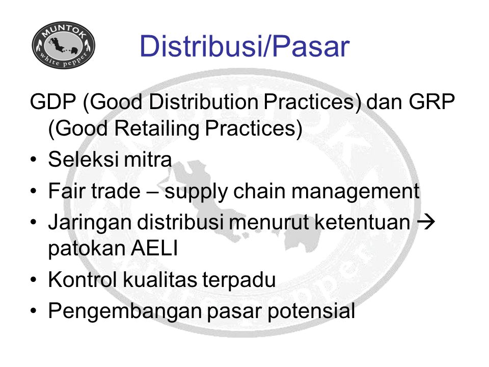 Distribusi/Pasar GDP (Good Distribution Practices) dan GRP (Good Retailing Practices) Seleksi mitra Fair trade – supply chain management Jaringan dist