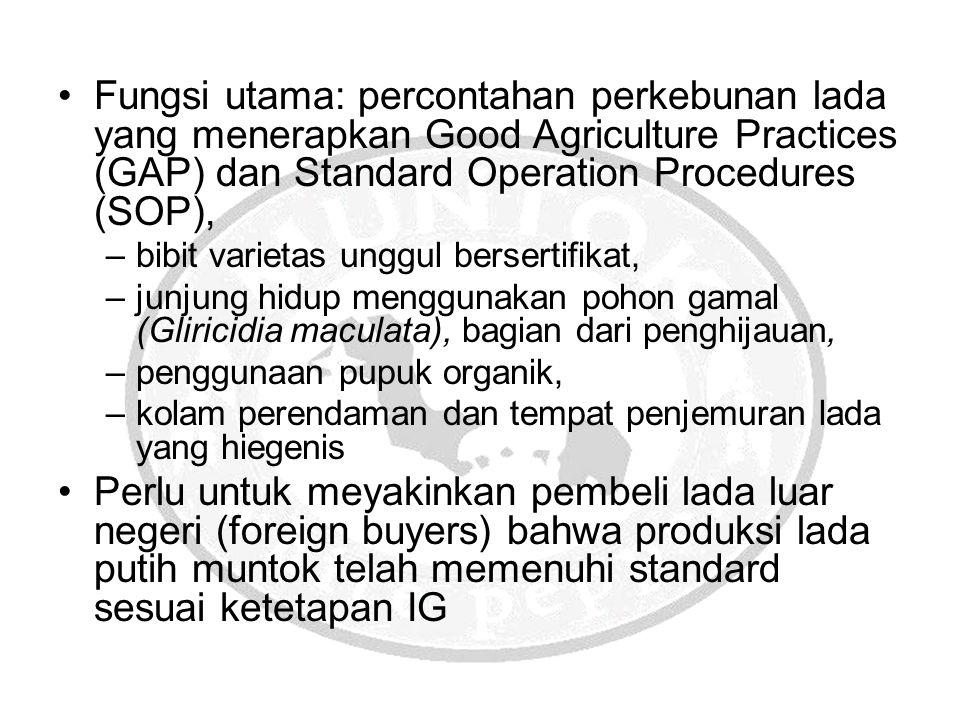Fungsi utama: percontahan perkebunan lada yang menerapkan Good Agriculture Practices (GAP) dan Standard Operation Procedures (SOP), –bibit varietas un