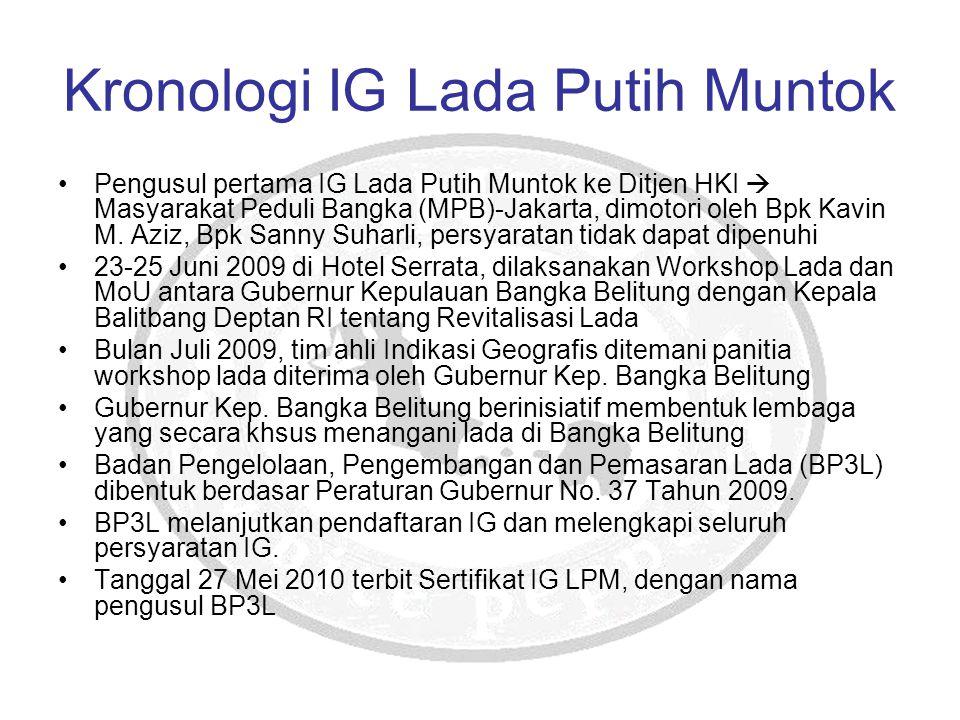 Kronologi IG Lada Putih Muntok Pengusul pertama IG Lada Putih Muntok ke Ditjen HKI  Masyarakat Peduli Bangka (MPB)-Jakarta, dimotori oleh Bpk Kavin M