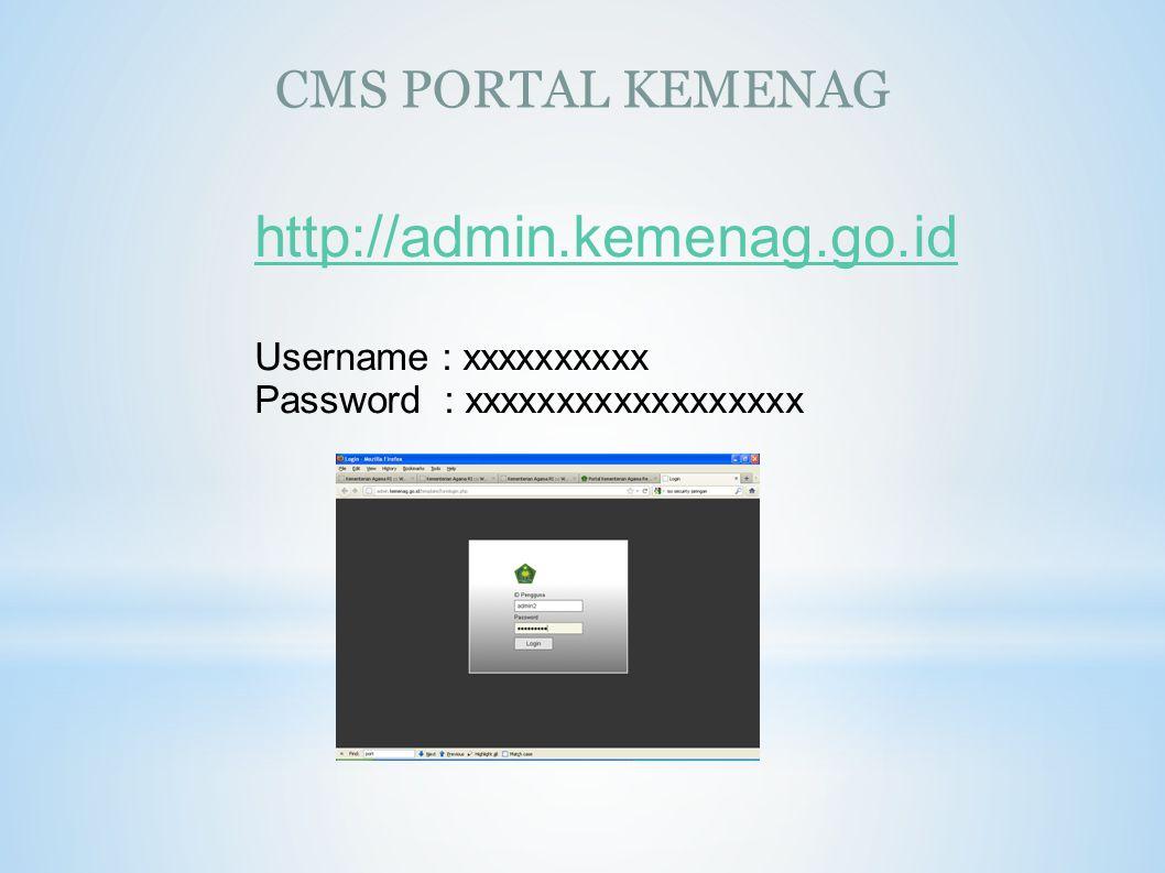 CMS PORTAL KEMENAG http://admin.kemenag.go.id Username : xxxxxxxxxx Password : xxxxxxxxxxxxxxxxxx