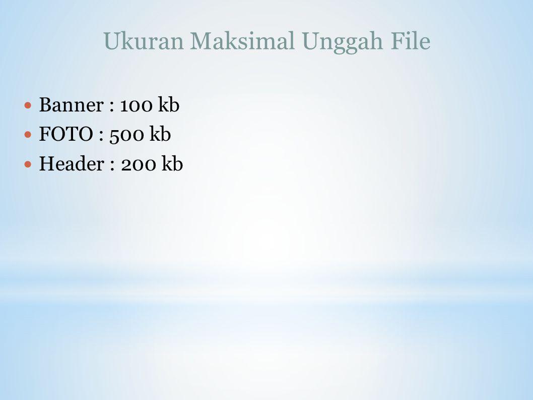 Ukuran Maksimal Unggah File Banner : 100 kb FOTO : 500 kb Header : 200 kb