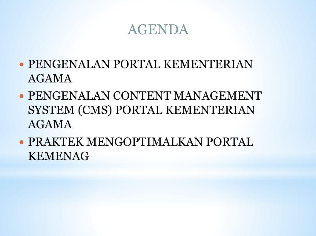 AGENDA PENGENALAN PORTAL KEMENTERIAN AGAMA PENGENALAN CONTENT MANAGEMENT SYSTEM (CMS) PORTAL KEMENTERIAN AGAMA PRAKTEK MENGOPTIMALKAN PORTAL KEMENAG