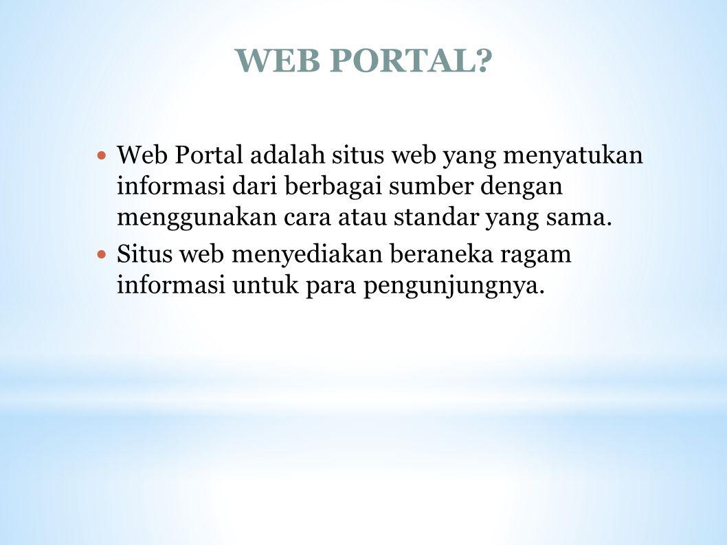 WEB PORTAL? Web Portal adalah situs web yang menyatukan informasi dari berbagai sumber dengan menggunakan cara atau standar yang sama. Situs web menye