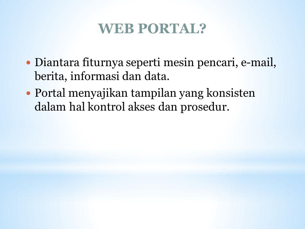 WEB PORTAL? Diantara fiturnya seperti mesin pencari, e-mail, berita, informasi dan data. Portal menyajikan tampilan yang konsisten dalam hal kontrol a