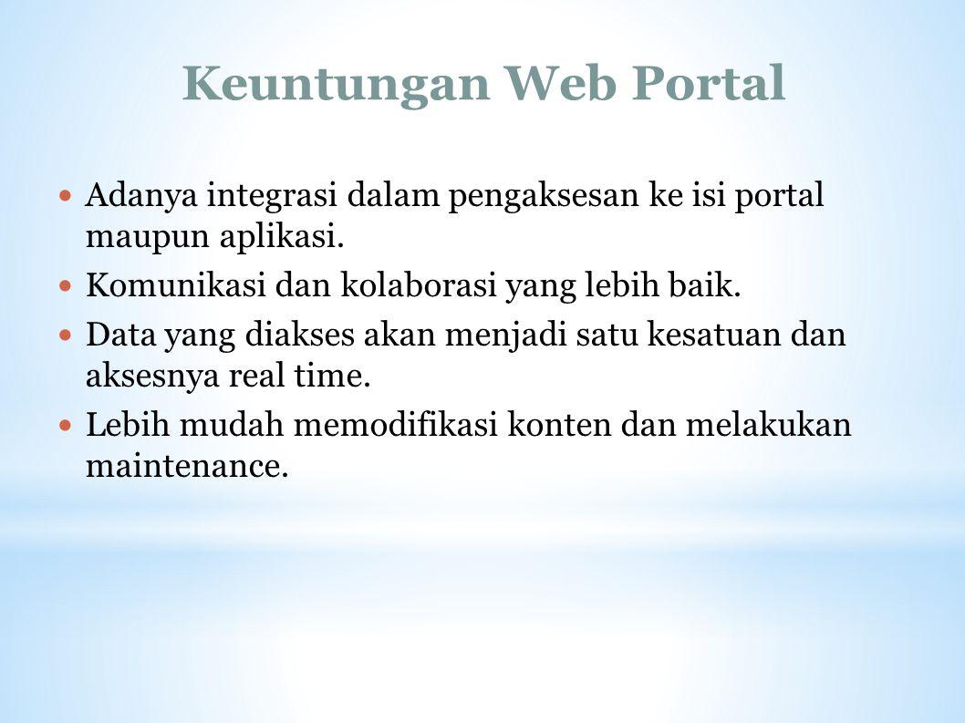 Keuntungan Web Portal Adanya integrasi dalam pengaksesan ke isi portal maupun aplikasi. Komunikasi dan kolaborasi yang lebih baik. Data yang diakses a