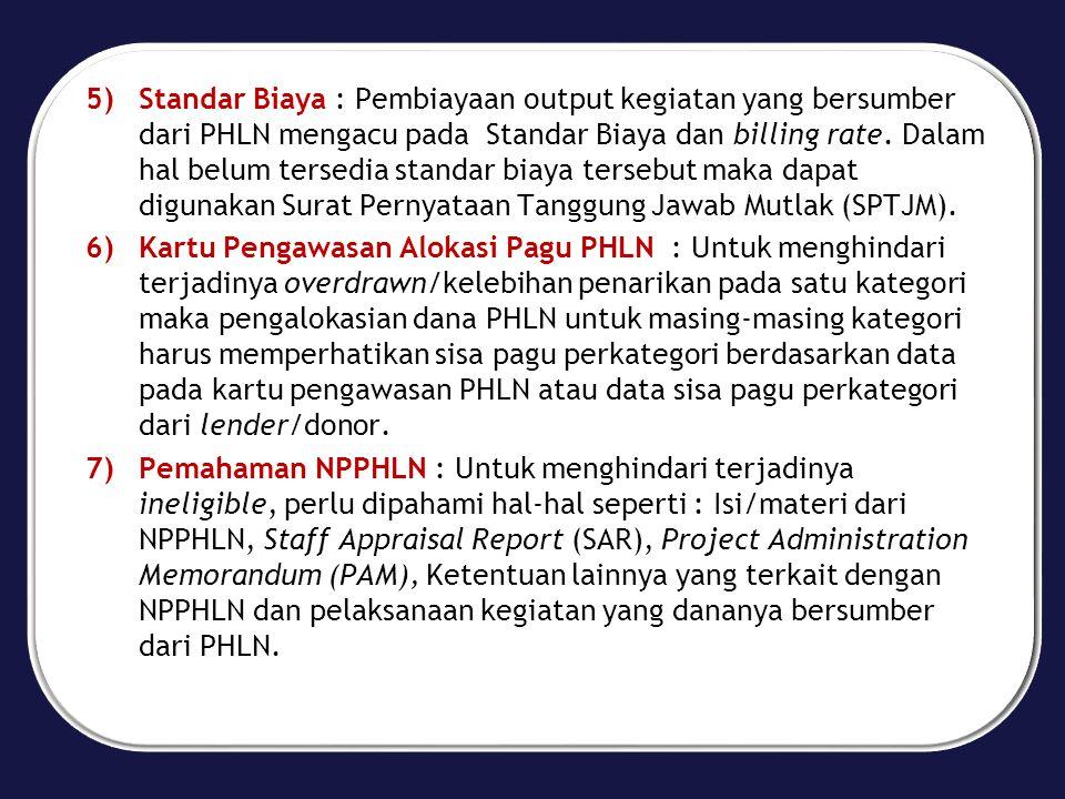 5)Standar Biaya : Pembiayaan output kegiatan yang bersumber dari PHLN mengacu pada Standar Biaya dan billing rate.