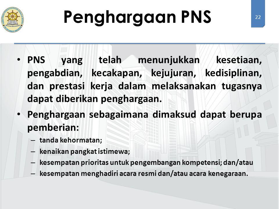 22 PNS yang telah menunjukkan kesetiaan, pengabdian, kecakapan, kejujuran, kedisiplinan, dan prestasi kerja dalam melaksanakan tugasnya dapat diberikan penghargaan.