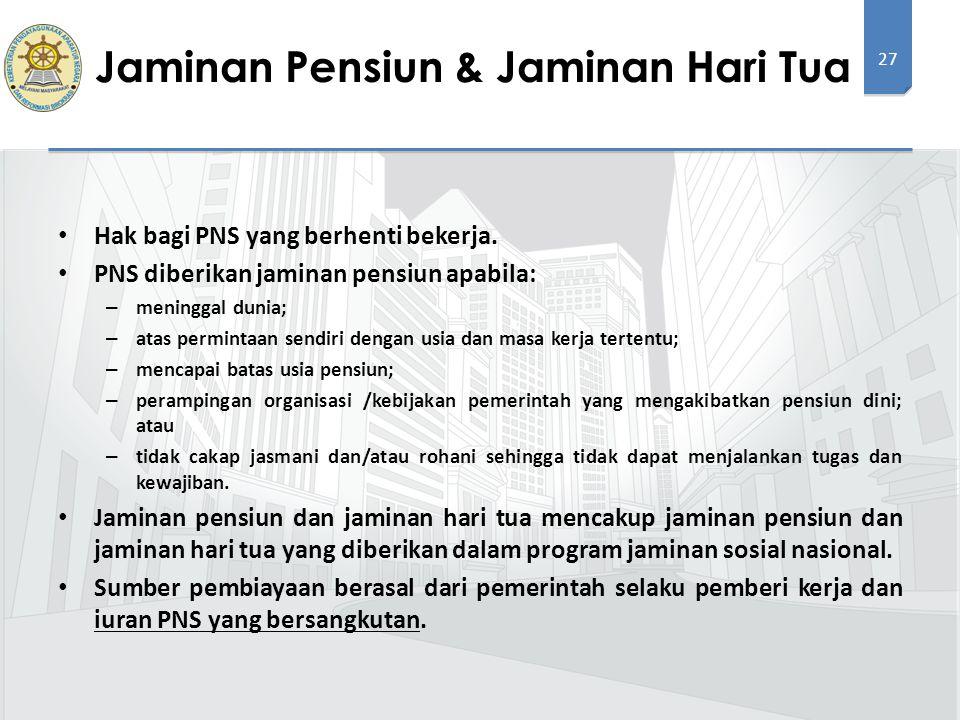 27 Hak bagi PNS yang berhenti bekerja. PNS diberikan jaminan pensiun apabila: – meninggal dunia; – atas permintaan sendiri dengan usia dan masa kerja