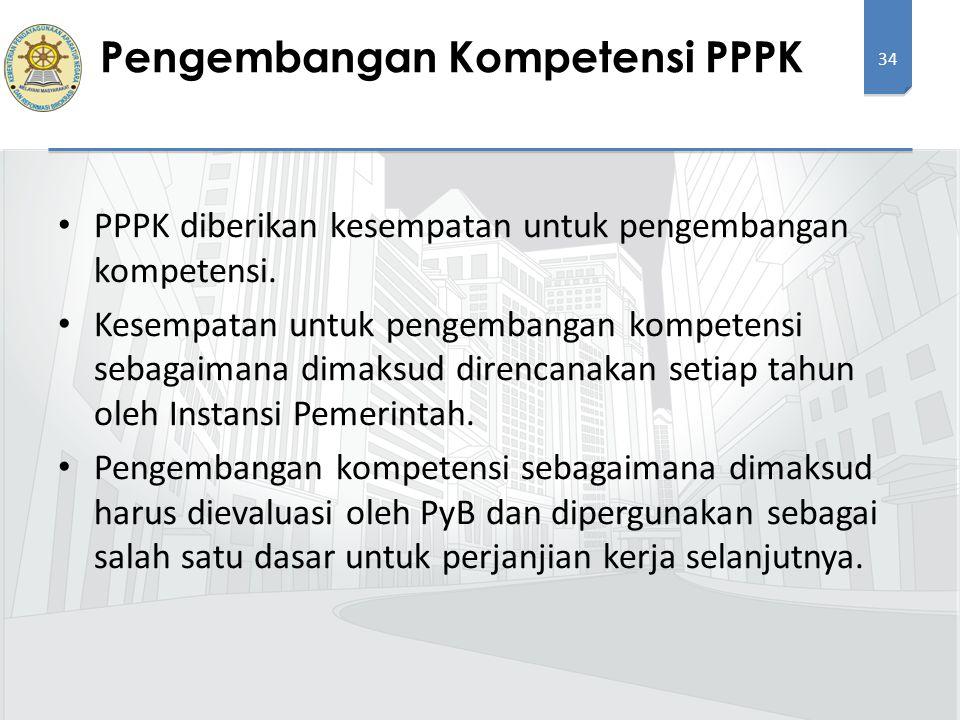 34 PPPK diberikan kesempatan untuk pengembangan kompetensi. Kesempatan untuk pengembangan kompetensi sebagaimana dimaksud direncanakan setiap tahun ol