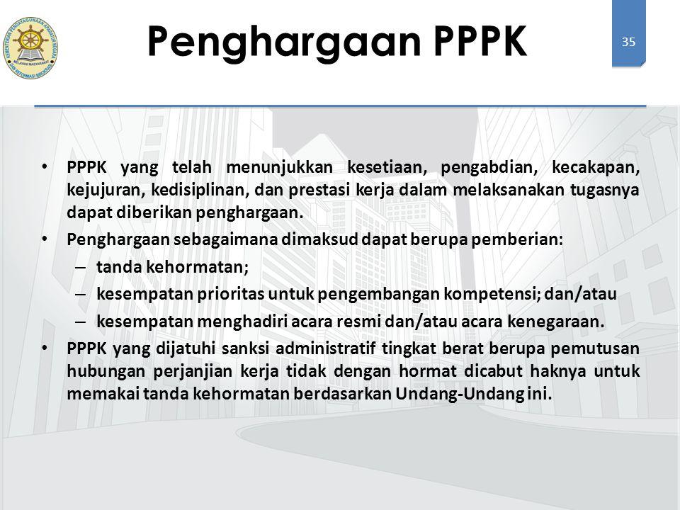 35 PPPK yang telah menunjukkan kesetiaan, pengabdian, kecakapan, kejujuran, kedisiplinan, dan prestasi kerja dalam melaksanakan tugasnya dapat diberikan penghargaan.