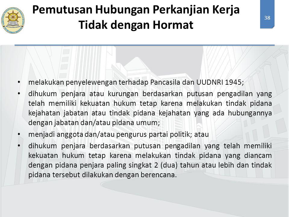 38 melakukan penyelewengan terhadap Pancasila dan UUDNRI 1945; dihukum penjara atau kurungan berdasarkan putusan pengadilan yang telah memiliki kekuat