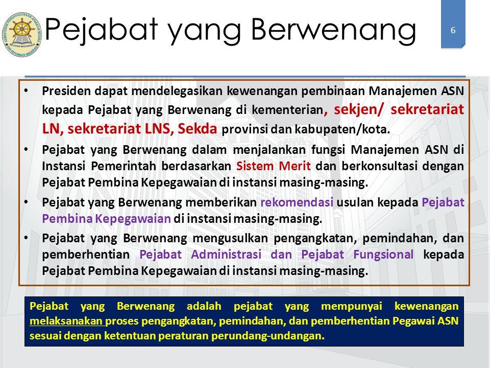 6 Presiden dapat mendelegasikan kewenangan pembinaan Manajemen ASN kepada Pejabat yang Berwenang di kementerian, sekjen/ sekretariat LN, sekretariat LNS, Sekda provinsi dan kabupaten/kota.