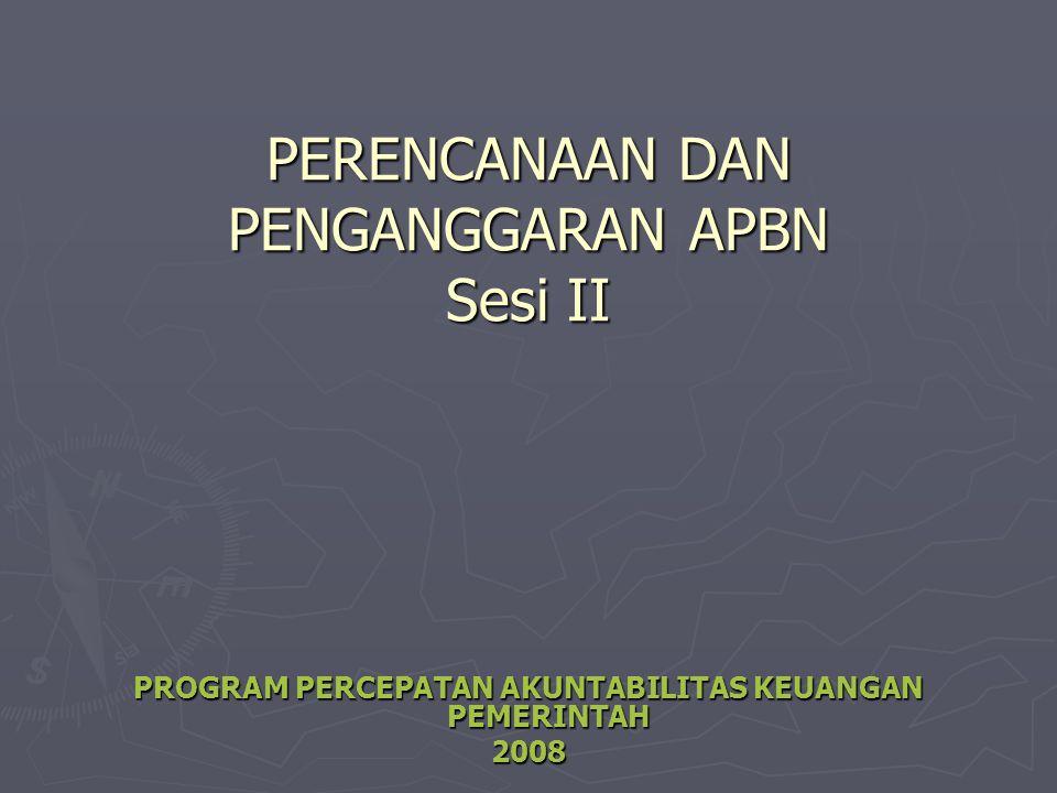 PERENCANAAN DAN PENGANGGARAN APBN Sesi II PROGRAM PERCEPATAN AKUNTABILITAS KEUANGAN PEMERINTAH 2008