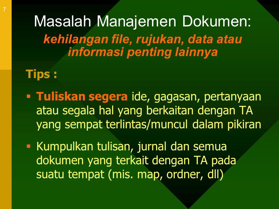 7 Masalah Manajemen Dokumen: kehilangan file, rujukan, data atau informasi penting lainnya Tips :  Tuliskan segera ide, gagasan, pertanyaan atau sega