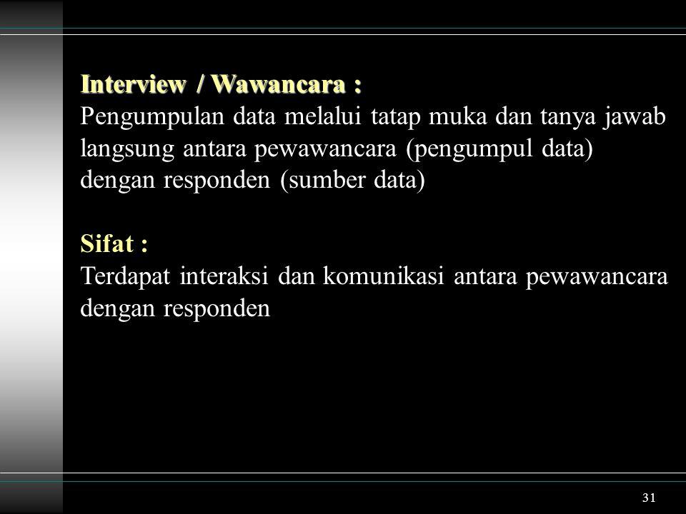 32 Sebelum Wawancara dimulai : Menerangkan maksud wawancara dikaitkan dengan tujuan penelitian Menjelaskan mengapa responden dipilih untuk diwawancarai Menjelaskan identitas dan asal usul pewawancara Menjelaskan sifat wawancara : terbuka atau tertutup (rahasia)