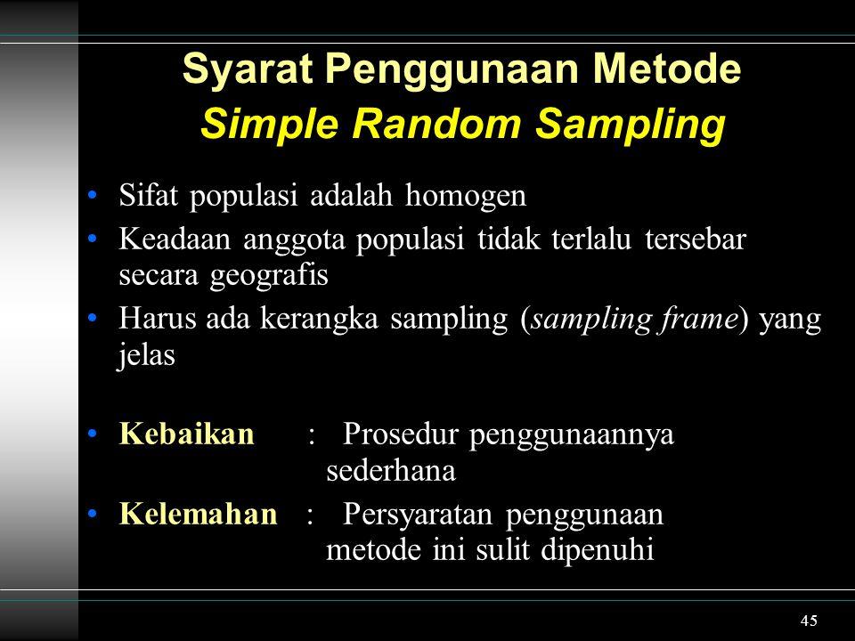 46 Stratified Random Sampling Populasi dikelompokkan menjadi beberapa sub- populasi berdasarkan kriteria tertentu yang dimiliki unsur populasi.