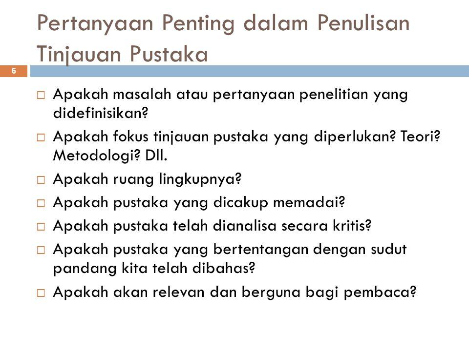 Pertanyaan Penting dalam Penulisan Tinjauan Pustaka 6  Apakah masalah atau pertanyaan penelitian yang didefinisikan.