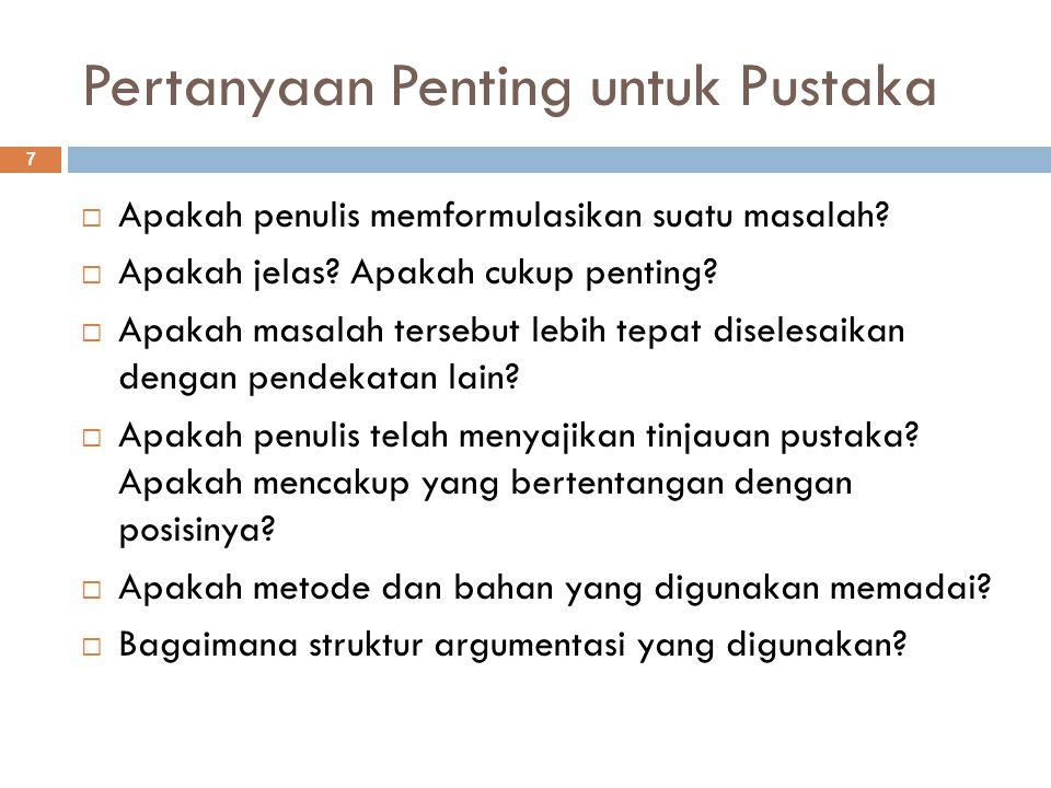 Pertanyaan Penting untuk Pustaka 7  Apakah penulis memformulasikan suatu masalah.