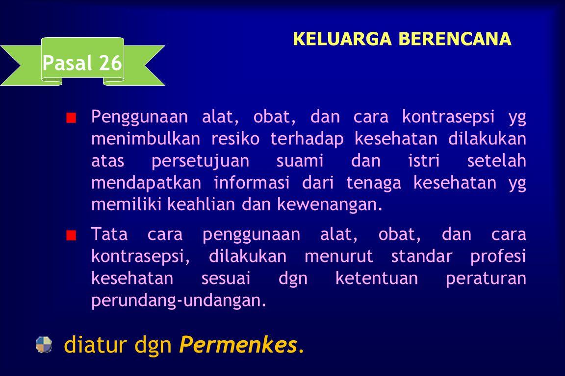Pasal 25 KELUARGA BERENCANA   Suami dan/atau istri mempunyai kedudukan, hak, dan kewajiban yg sama dalam melaksanakan KB.   Dalam menentukan cara