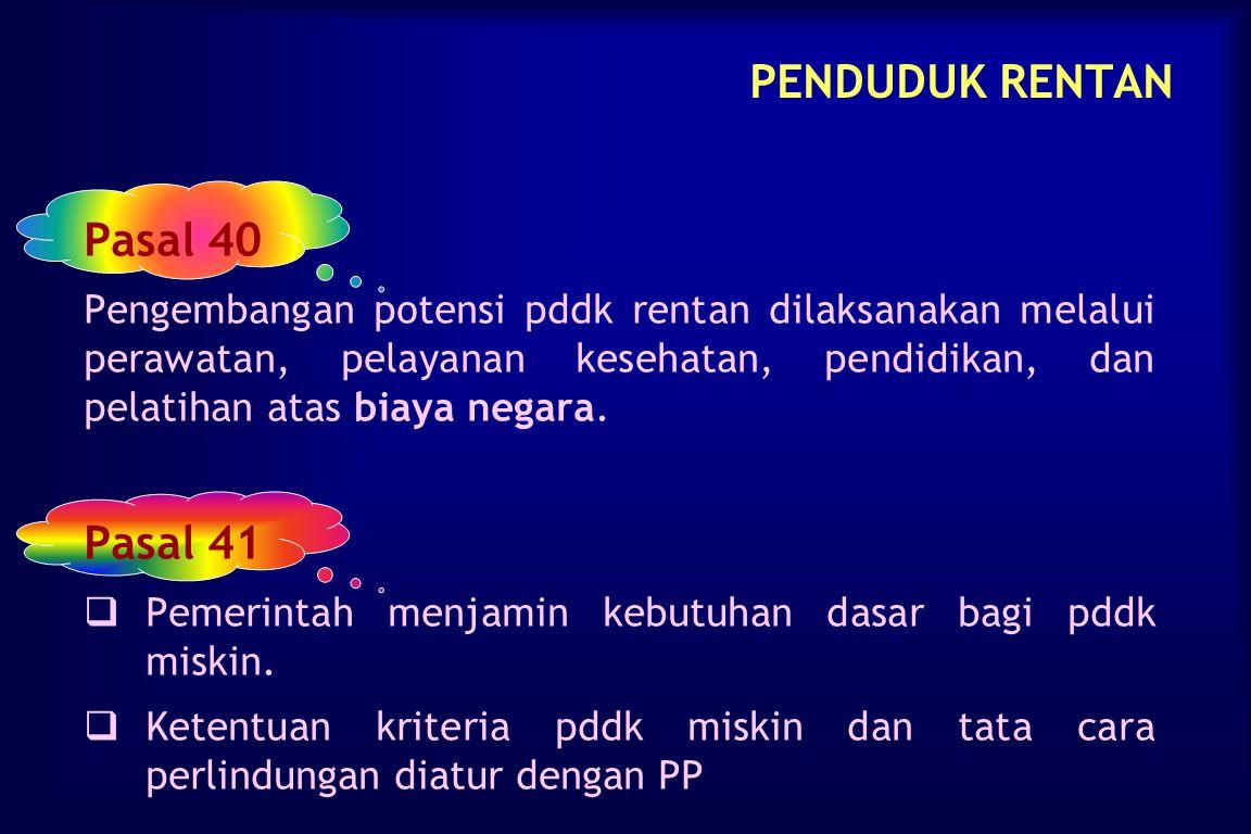 PENDUDUK RENTAN Pasal 39   Pemerintah memberikan kemudahan dan perlindungan terhadap pddk rentan.   Kebijakan pengembangan potensi pddk rentan tim