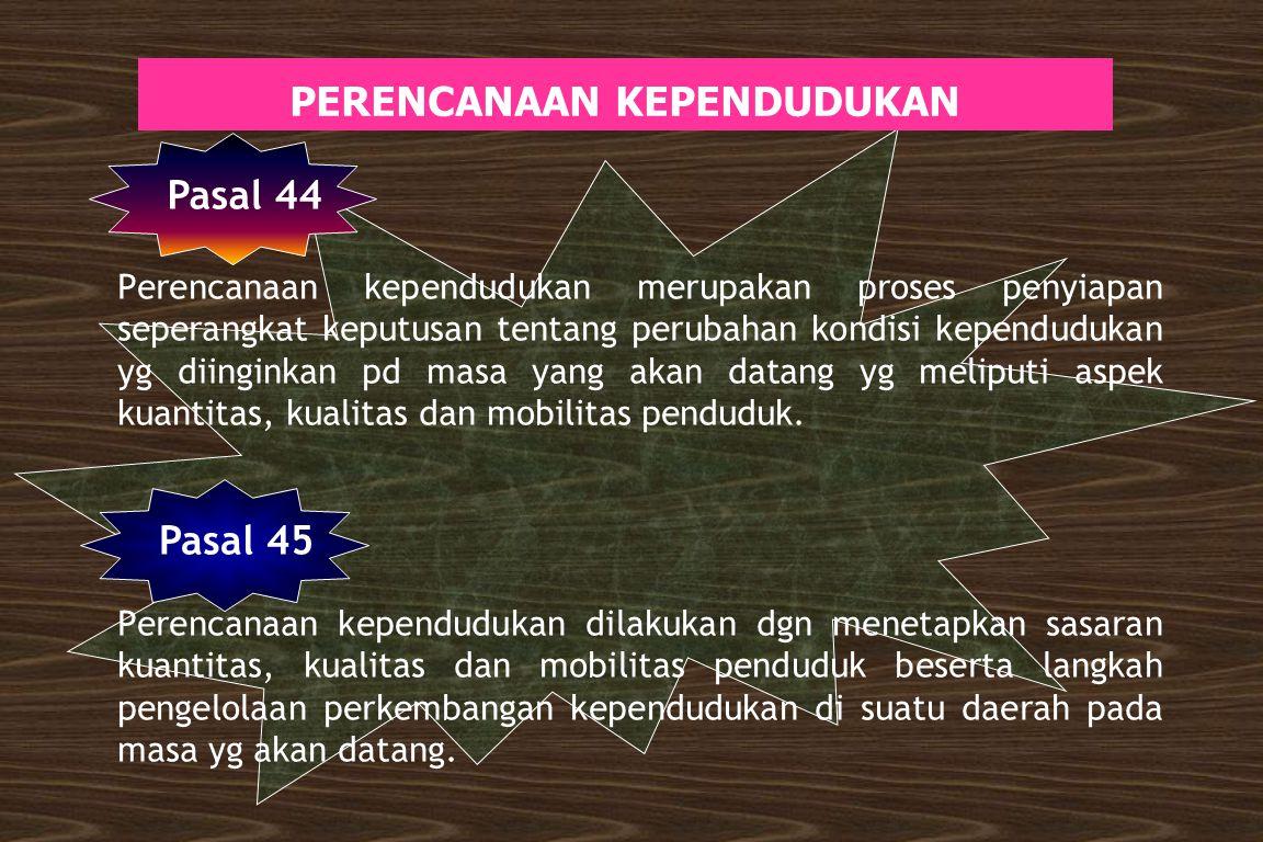 PENGEMBANGAN WAWASAN KEPENDUDUKAN Pasal 43 Pengembangan wawasan kependudukan dpt dilakukan oleh Pemerintah dan masyarakat baik scr sendiri maupun bers