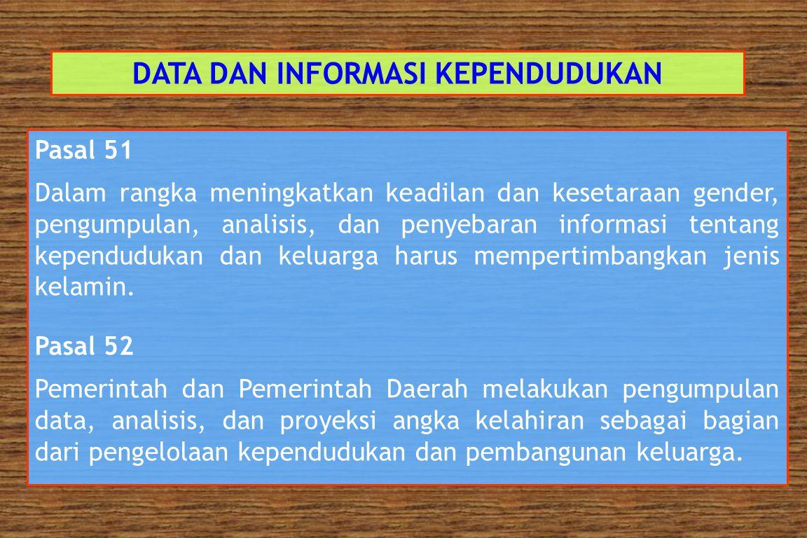 DATA DAN INFORMASI KEPENDUDUKAN Pasal 50  Pemerintah dan Pemerintah Daerah menyelenggarakan dan mengembangkan sistem informasi kependudukan dan kelua
