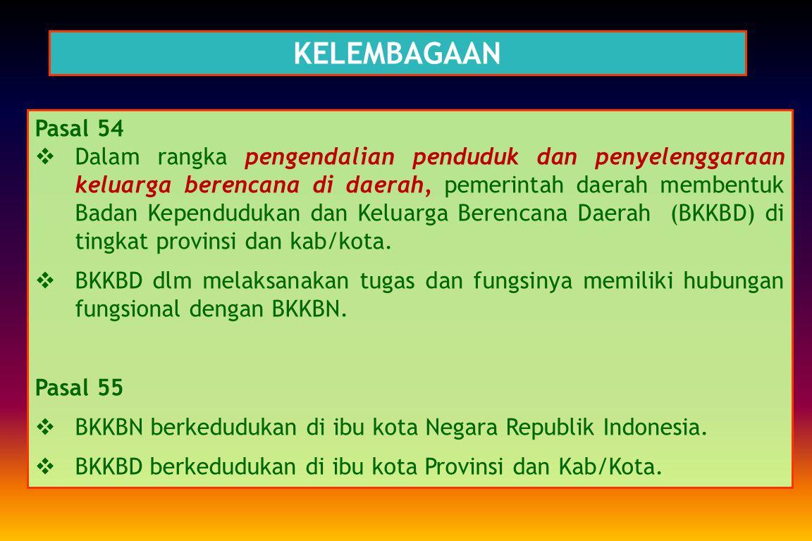 KELEMBAGAAN Pasal 53  Dalam rangka pengendalian penduduk dan pembangunan keluarga, dengan UU ini Badan Kependudukan dan Keluarga Berencana Nasional (