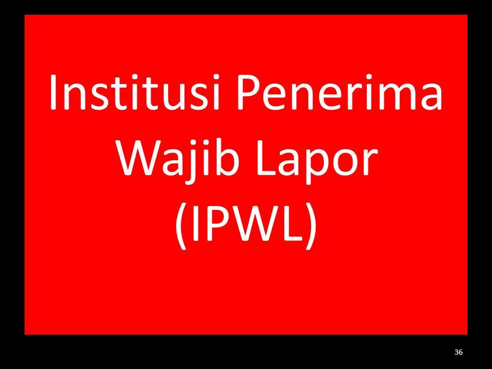 Institusi Penerima Wajib Lapor (IPWL) 36