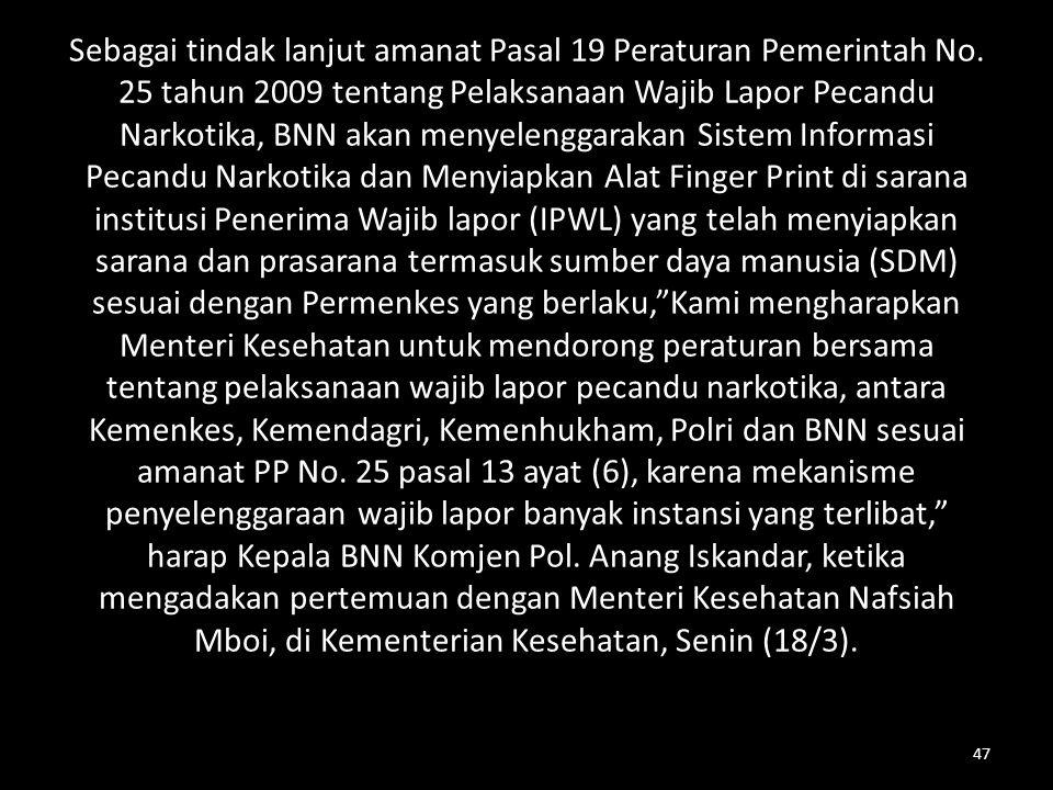 Sebagai tindak lanjut amanat Pasal 19 Peraturan Pemerintah No. 25 tahun 2009 tentang Pelaksanaan Wajib Lapor Pecandu Narkotika, BNN akan menyelenggara