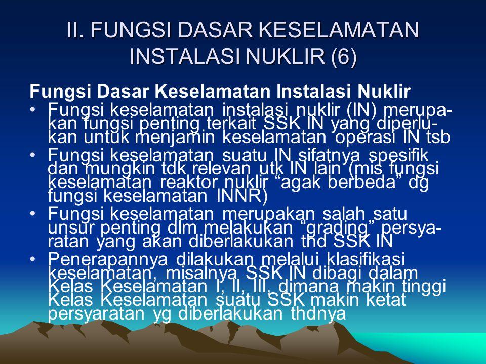 II. FUNGSI DASAR KESELAMATAN INSTALASI NUKLIR (6) Fungsi Dasar Keselamatan Instalasi Nuklir Fungsi keselamatan instalasi nuklir (IN) merupa- kan fungs
