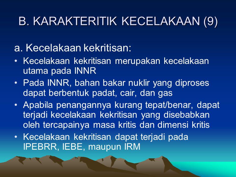 B. KARAKTERITIK KECELAKAAN (9) a. Kecelakaan kekritisan: Kecelakaan kekritisan merupakan kecelakaan utama pada INNR Pada INNR, bahan bakar nuklir yang