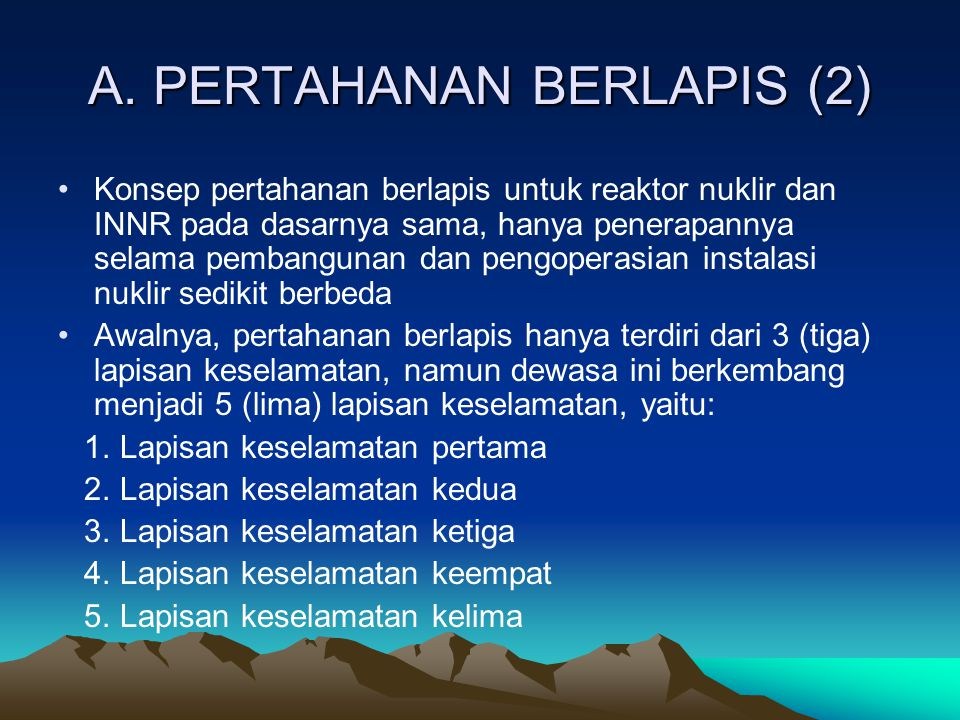 A. PERTAHANAN BERLAPIS (2) Konsep pertahanan berlapis untuk reaktor nuklir dan INNR pada dasarnya sama, hanya penerapannya selama pembangunan dan peng