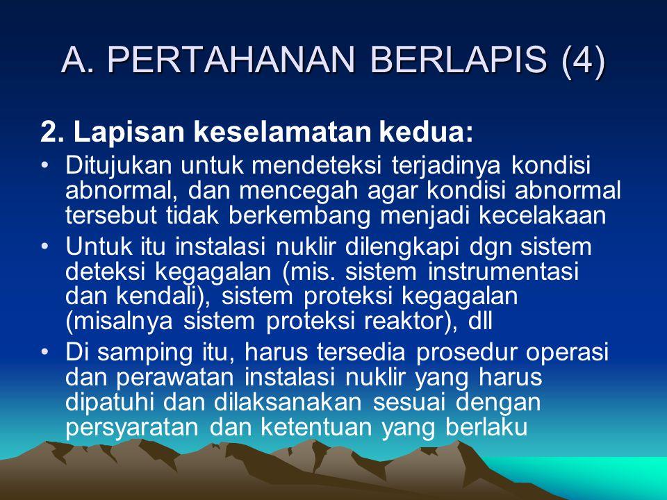 A. PERTAHANAN BERLAPIS (4) 2. Lapisan keselamatan kedua: Ditujukan untuk mendeteksi terjadinya kondisi abnormal, dan mencegah agar kondisi abnormal te