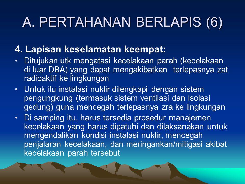 A. PERTAHANAN BERLAPIS (6) 4. Lapisan keselamatan keempat: Ditujukan utk mengatasi kecelakaan parah (kecelakaan di luar DBA) yang dapat mengakibatkan