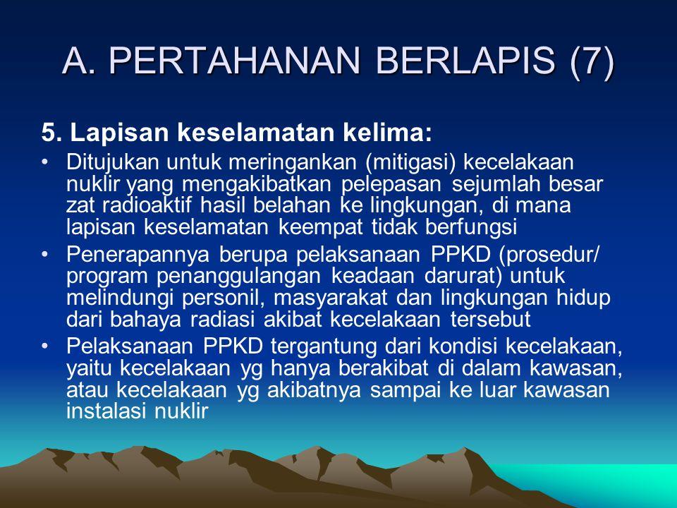 A. PERTAHANAN BERLAPIS (7) 5. Lapisan keselamatan kelima: Ditujukan untuk meringankan (mitigasi) kecelakaan nuklir yang mengakibatkan pelepasan sejuml