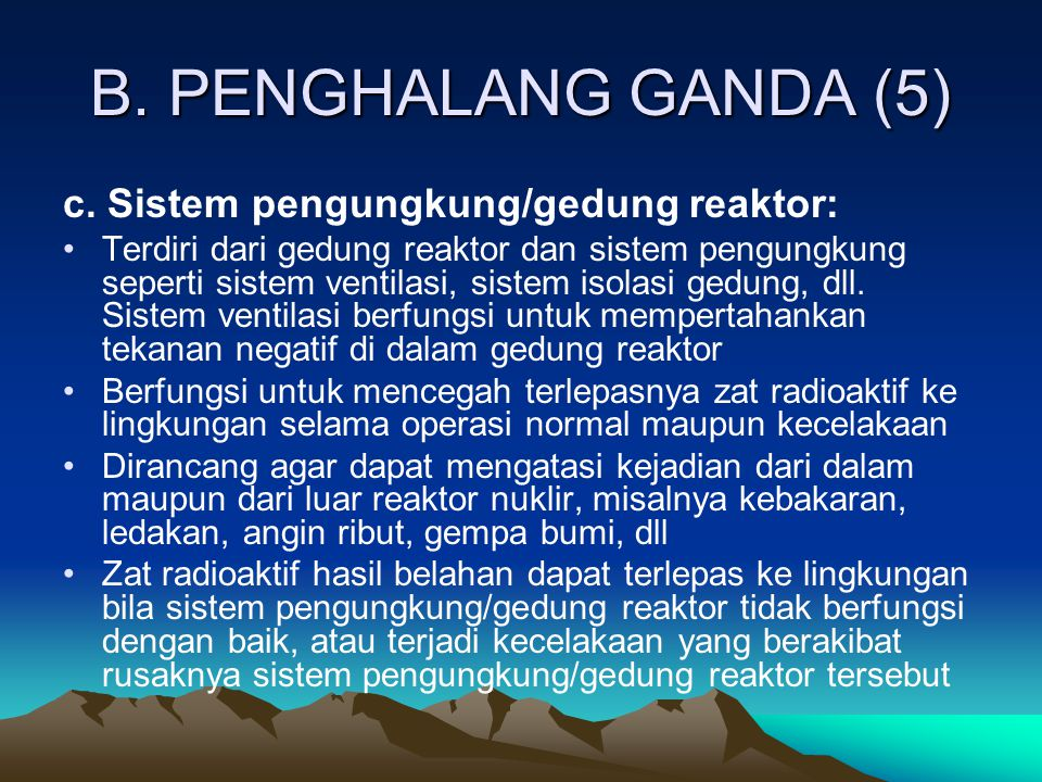 B. PENGHALANG GANDA (5) c. Sistem pengungkung/gedung reaktor: Terdiri dari gedung reaktor dan sistem pengungkung seperti sistem ventilasi, sistem isol