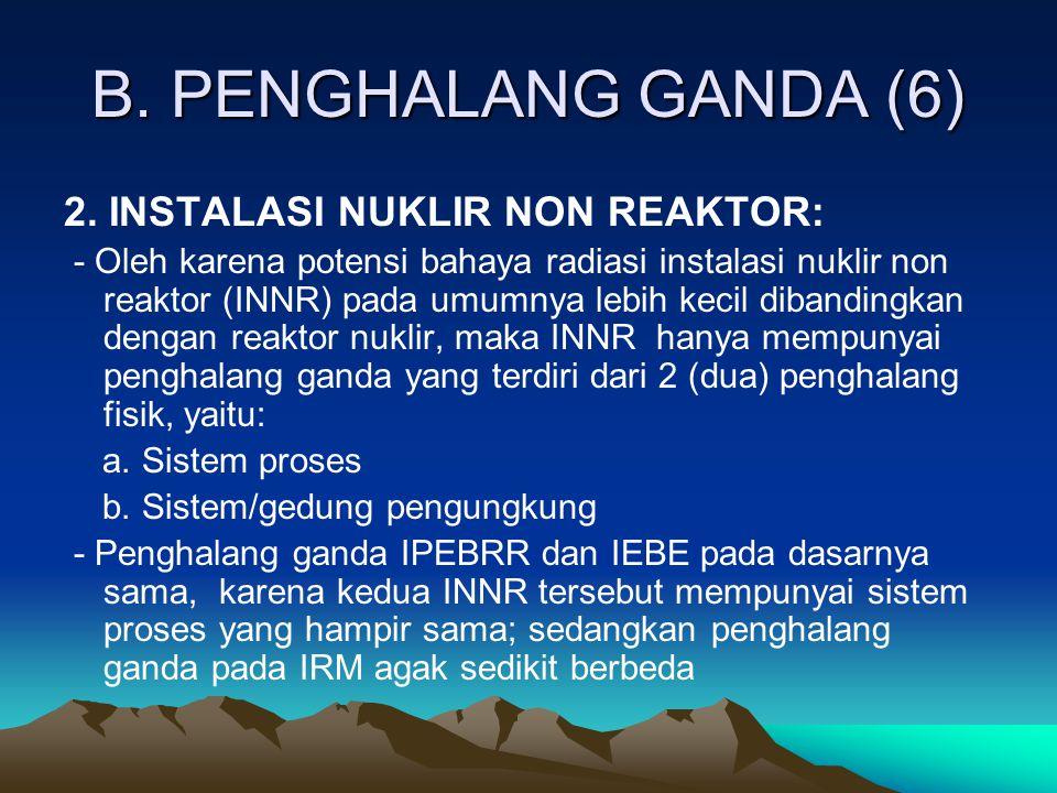 B. PENGHALANG GANDA (6) 2. INSTALASI NUKLIR NON REAKTOR: - Oleh karena potensi bahaya radiasi instalasi nuklir non reaktor (INNR) pada umumnya lebih k
