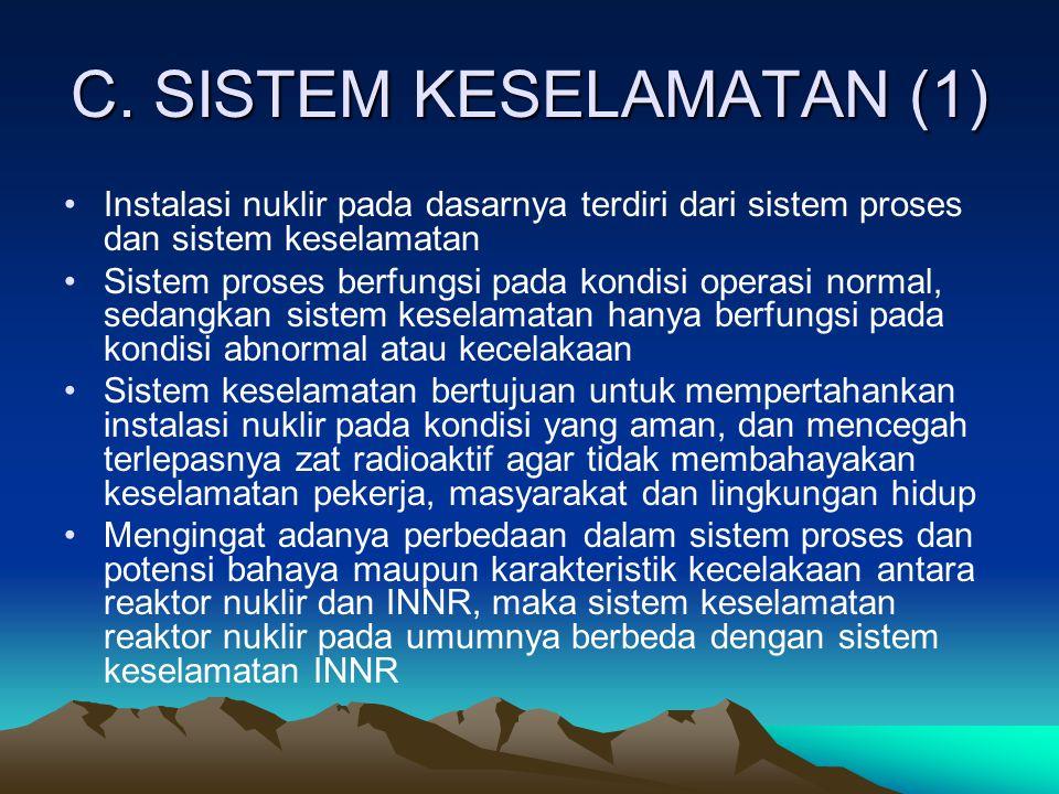 C. SISTEM KESELAMATAN (1) Instalasi nuklir pada dasarnya terdiri dari sistem proses dan sistem keselamatan Sistem proses berfungsi pada kondisi operas