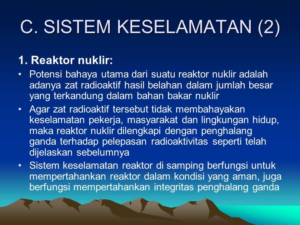 C. SISTEM KESELAMATAN (2) 1. Reaktor nuklir: Potensi bahaya utama dari suatu reaktor nuklir adalah adanya zat radioaktif hasil belahan dalam jumlah be