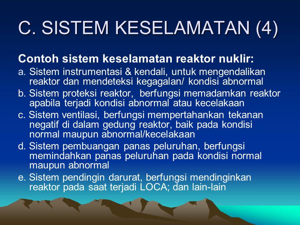 C. SISTEM KESELAMATAN (4) Contoh sistem keselamatan reaktor nuklir: a.Sistem instrumentasi & kendali, untuk mengendalikan reaktor dan mendeteksi kegag