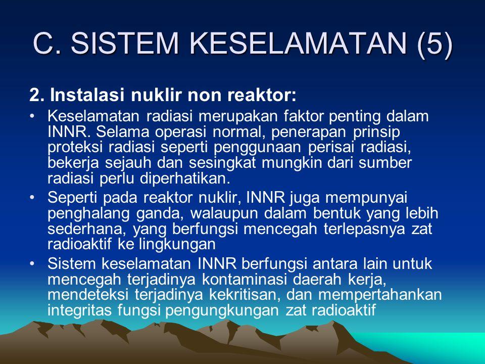 C. SISTEM KESELAMATAN (5) 2. Instalasi nuklir non reaktor: Keselamatan radiasi merupakan faktor penting dalam INNR. Selama operasi normal, penerapan p