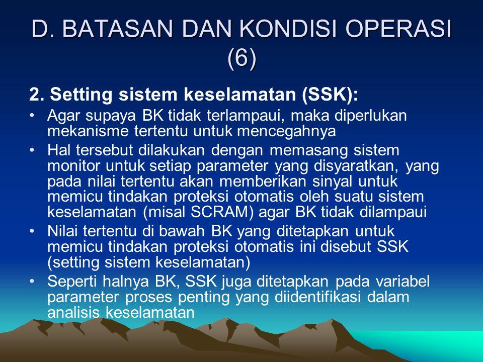 D. BATASAN DAN KONDISI OPERASI (6) 2. Setting sistem keselamatan (SSK): Agar supaya BK tidak terlampaui, maka diperlukan mekanisme tertentu untuk menc