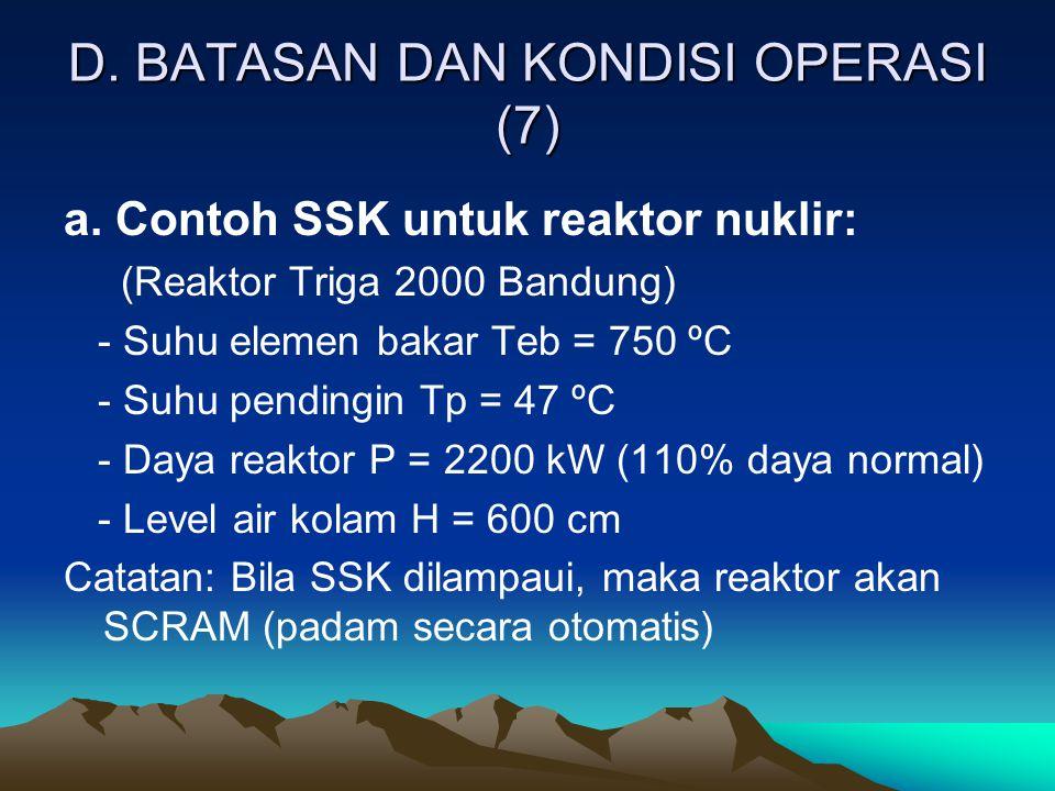 D. BATASAN DAN KONDISI OPERASI (7) a. Contoh SSK untuk reaktor nuklir: (Reaktor Triga 2000 Bandung) - Suhu elemen bakar Teb = 750 ºC - Suhu pendingin