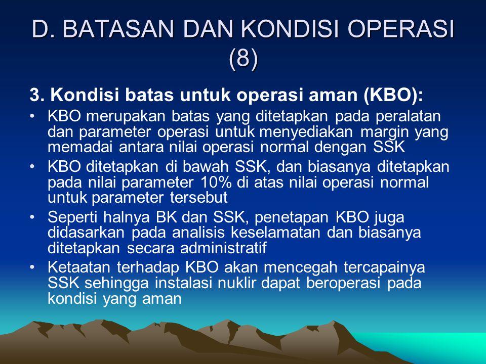 D. BATASAN DAN KONDISI OPERASI (8) 3. Kondisi batas untuk operasi aman (KBO): KBO merupakan batas yang ditetapkan pada peralatan dan parameter operasi