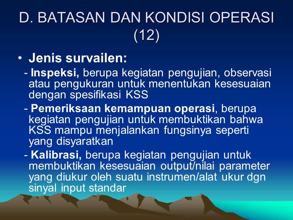 D. BATASAN DAN KONDISI OPERASI (12) Jenis survailen: - Inspeksi, berupa kegiatan pengujian, observasi atau pengukuran untuk menentukan kesesuaian deng