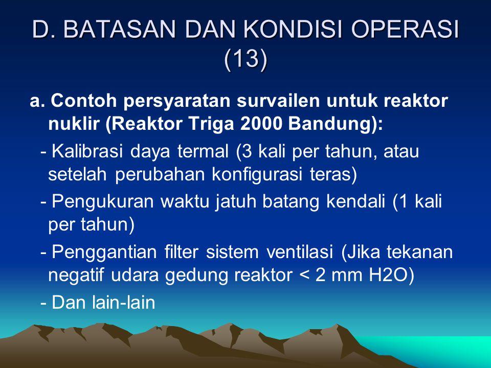 D. BATASAN DAN KONDISI OPERASI (13) a. Contoh persyaratan survailen untuk reaktor nuklir (Reaktor Triga 2000 Bandung): - Kalibrasi daya termal (3 kali