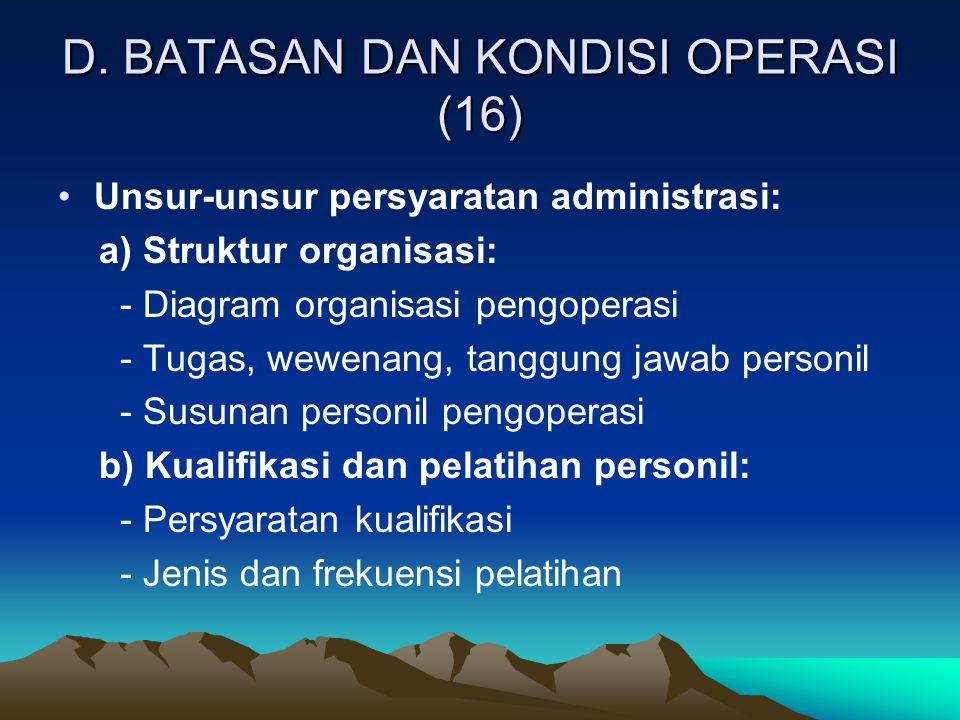 D. BATASAN DAN KONDISI OPERASI (16) Unsur-unsur persyaratan administrasi: a) Struktur organisasi: - Diagram organisasi pengoperasi - Tugas, wewenang,