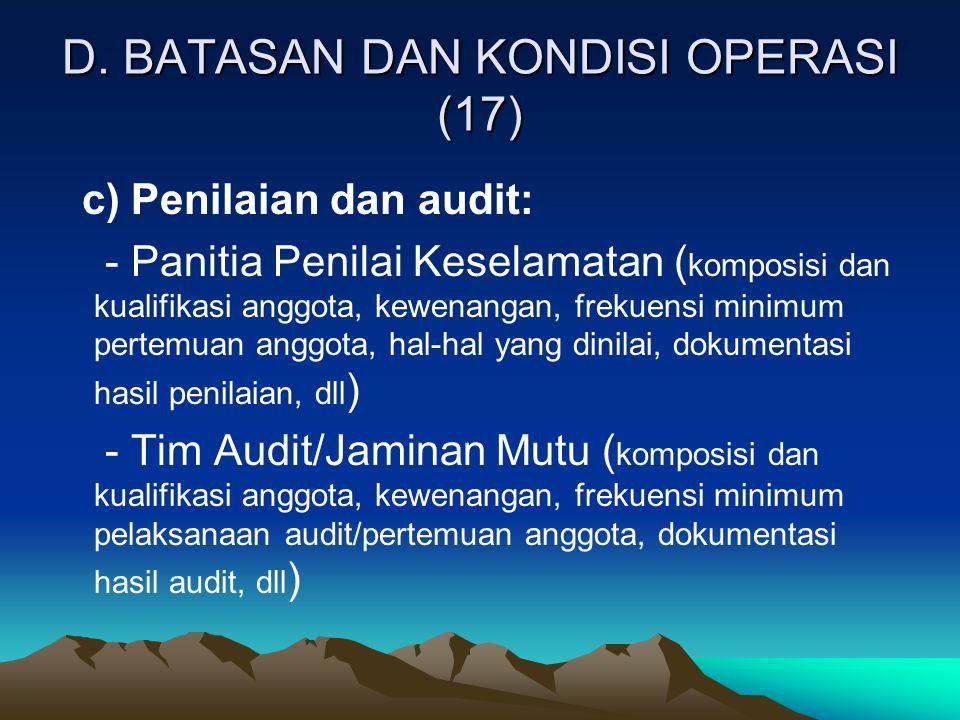 D. BATASAN DAN KONDISI OPERASI (17) c) Penilaian dan audit: - Panitia Penilai Keselamatan ( komposisi dan kualifikasi anggota, kewenangan, frekuensi m