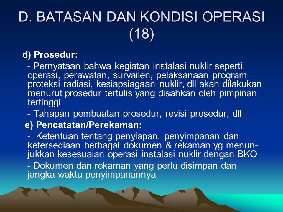 D. BATASAN DAN KONDISI OPERASI (18) d) Prosedur: - Pernyataan bahwa kegiatan instalasi nuklir seperti operasi, perawatan, survailen, pelaksanaan progr