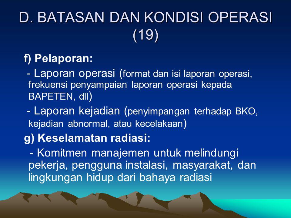 D. BATASAN DAN KONDISI OPERASI (19) f) Pelaporan: - Laporan operasi ( format dan isi laporan operasi, frekuensi penyampaian laporan operasi kepada BAP